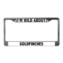 I'm Wild About Goldfinches License Plate Frame