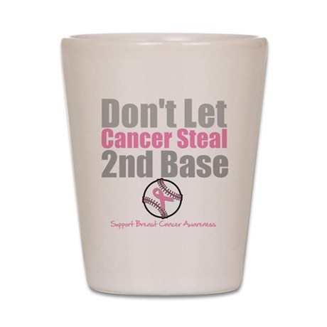 Dont Let Cancer Steal 2nd Base Shot Glass