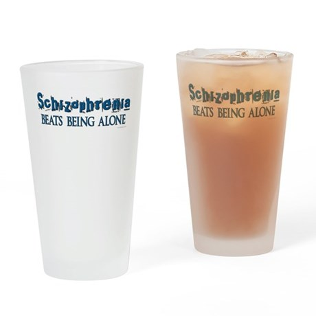 Schizophrenia ... Drinking Glass