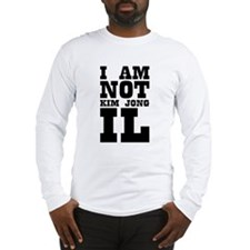 I AM NOT KIM JONG IL Long Sleeve T-Shirt