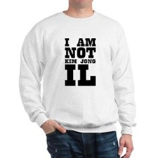 I AM NOT KIM JONG IL Sweatshirt