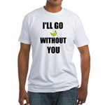 I'LL GO BANANAS WITHOUT YOU Fitted T-Shirt