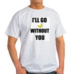 I'LL GO BANANAS WITHOUT YOU Ash Grey T-Shirt