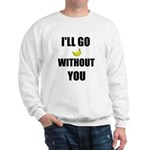I'LL GO BANANAS WITHOUT YOU Sweatshirt