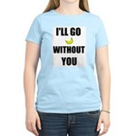 I'LL GO BANANAS WITHOUT YOU Women's Pink T-Shirt