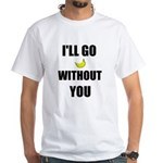 I'LL GO BANANAS WITHOUT YOU White T-Shirt