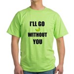 I'LL GO BANANAS WITHOUT YOU Green T-Shirt