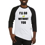 I'LL GO BANANAS WITHOUT YOU Baseball Jersey