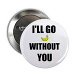 I'LL GO BANANAS WITHOUT YOU Button