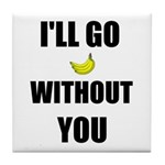 I'LL GO BANANAS WITHOUT YOU Tile Coaster