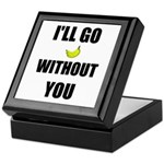 I'LL GO BANANAS WITHOUT YOU Keepsake Box