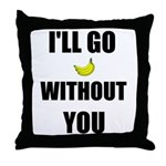 I'LL GO BANANAS WITHOUT YOU Throw Pillow