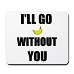 I'LL GO BANANAS WITHOUT YOU Mousepad