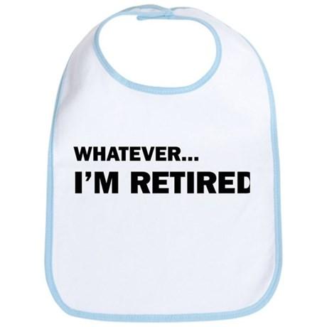 Whatever...I'm Retired. Bib