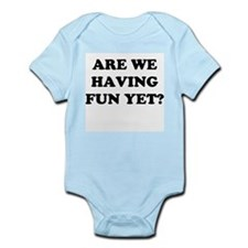 Are We Having Fun Yet? Infant Bodysuit