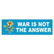war not answer... Bumper Bumper Sticker