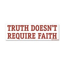 Truth Doesn't Require Faith Car Magnet 10 x 3