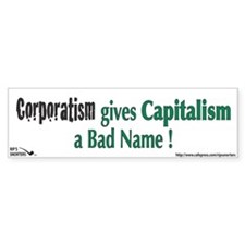 Corporatism gives Capitalism Bumper Sticker