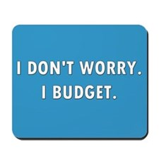 I Don't Worry. I Budget. Mousepad