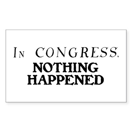 In CONGRESS, NOTHING HAPPENED Sticker (Rectangle)