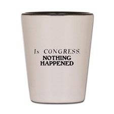 In CONGRESS, NOTHING HAPPENED Shot Glass
