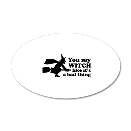 You say witch 38.5 x 24.5 Oval Wall Peel