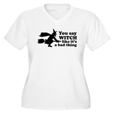 You say witch T-Shirt