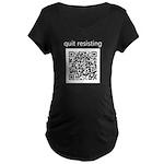 Quit Resisting Maternity Dark T-Shirt