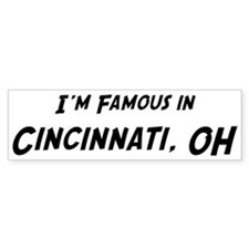 Famous in Cincinnati Bumper Bumper Sticker
