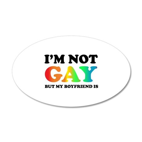 I'm not gay but my boyfriend is 22x14 Oval Wall Pe
