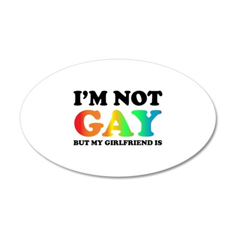 I'm not gay but my girlfriend is 22x14 Oval Wall P