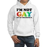 I'm not gay but my girlfriend is Hoodie Sweatshirt