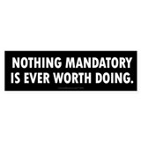 Nothing Mandatory Bumper Sticker