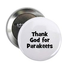 "Thank God For Parakeets 2.25"" Button (10 pack)"