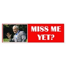 Bush Miss Me Yet Bumper Sticker