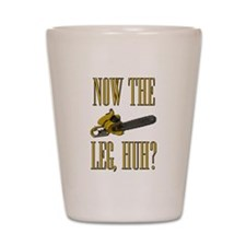 Now The Let, Huh? Scarface Chainsaw Shot Glass