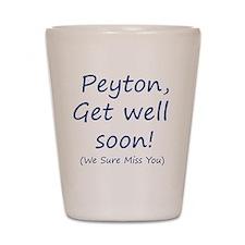 Peyton,get well soon! Shot Glass
