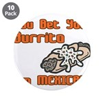 "You Bet Your Burrito I'm Mexi 3.5"" Button (10"