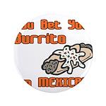 "You Bet Your Burrito I'm Mexi 3.5"" Button"