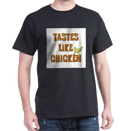 Tastes Like Chicken Dark T-Shirt