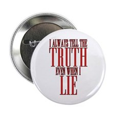 "I Always Tell The Truth Even When I Lie 2.25"" Butt"