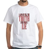 I Always Tell The Truth Even When I Lie Shirt