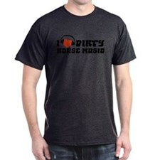 I Love Dirty House Music T-Shirt
