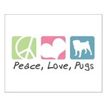 Peace, Love, Pugs Small Poster
