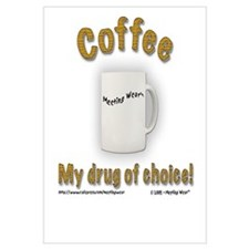 """Coffee, My drug of choice!"""