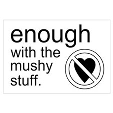 Enough Mushy Stuff