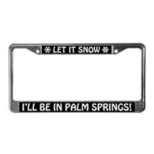 Let it Snow I'll Be in Palm Springs License Frame