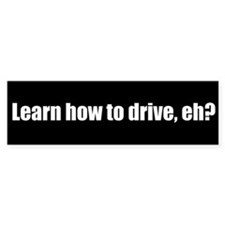 Learn how to drive, eh? (Bumper Sticker)