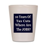 Where Are The Jobs?? Shot Glass