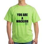 YOU ARE A WACKJOB Green T-Shirt